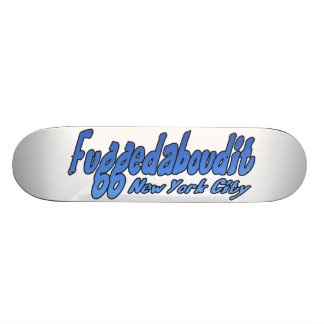 Fuggedaboutit- Brooklyn, NYC Skateboard