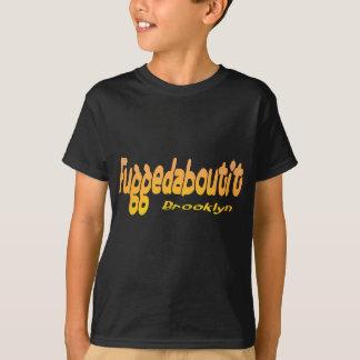 Fuggedaboutit- Brooklyn, NYC T-Shirt