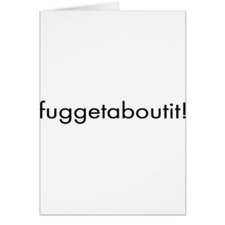 Fuggetaboutit Greeting Cards