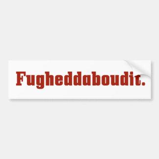 Fugheddaboudit Italian Bumper Sticker Car Bumper Sticker
