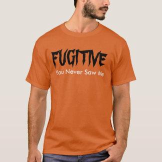 """Fugitive You Never Saw Me"" t-shirt"