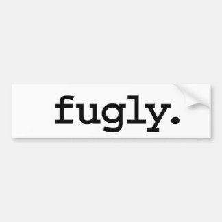 fugly. bumper sticker