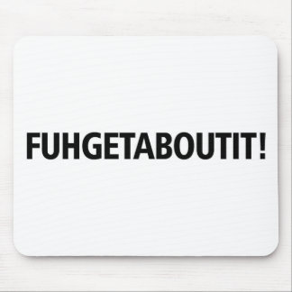Fuhgetaboutit - Black Imprint Mouse Pad
