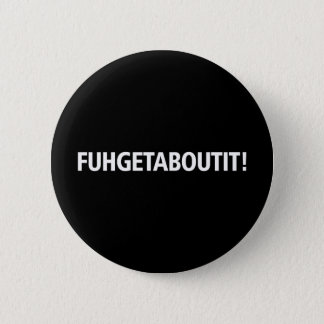 Fuhgetaboutit - White Imprint Button