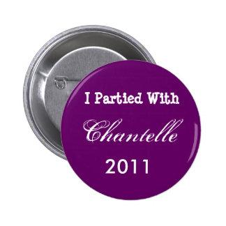 Fui de fiesta con Chantelle, 2011 Pin Redondo De 2 Pulgadas