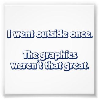 Fui exterior una vez.  Los gráficos no eran grande Fotografía