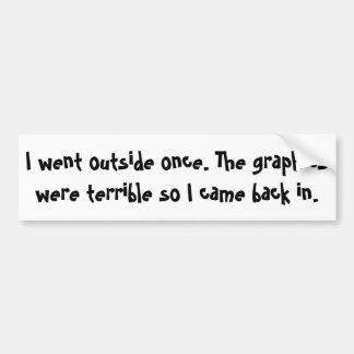 Fui exterior una vez que los gráficos eran terribl etiqueta de parachoque