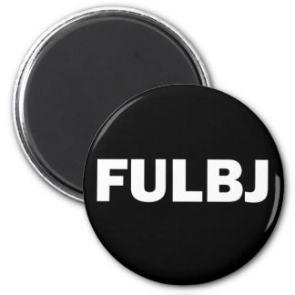 FULBJ - SHOW EM' HOW YOU REALLY FEEL! 2 INCH ROUND MAGNET