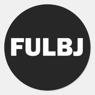 FULBJ - SHOW EM' HOW YOU REALLY FEEL! CLASSIC ROUND STICKER