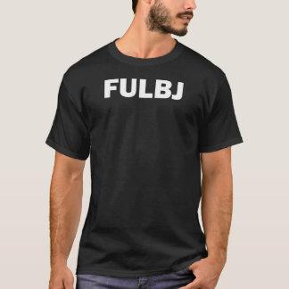 FULBJ - SHOW EM' HOW YOU REALLY FEEL! T-Shirt