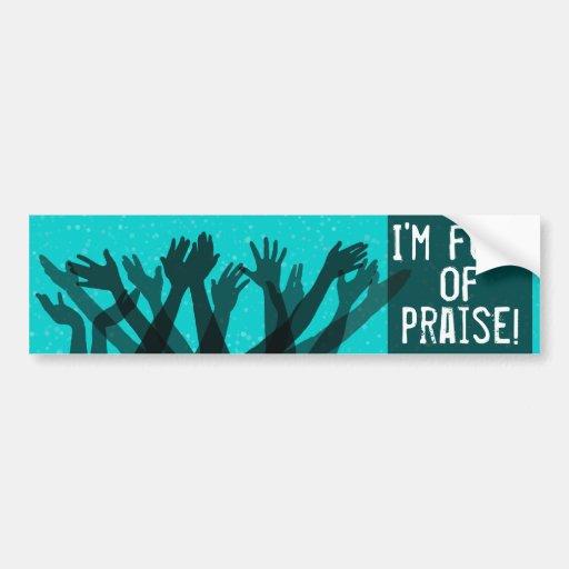 Full of praise.Faith.Healing.Worship.Jesus. Car Bumper Sticker