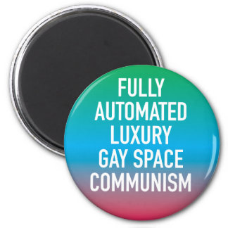 Fully Automated Luxury Gay Space Communism Magnet