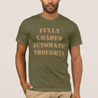 FULLY LOADED AUTOMATIC THOUGHTS T-Shirt