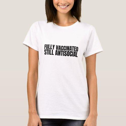 Fully Vaccinated Still Antisocial T_Shirt