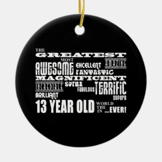 Fun 13th Birthday Party Greatest Thirteen Year Old Ceramic Ornament