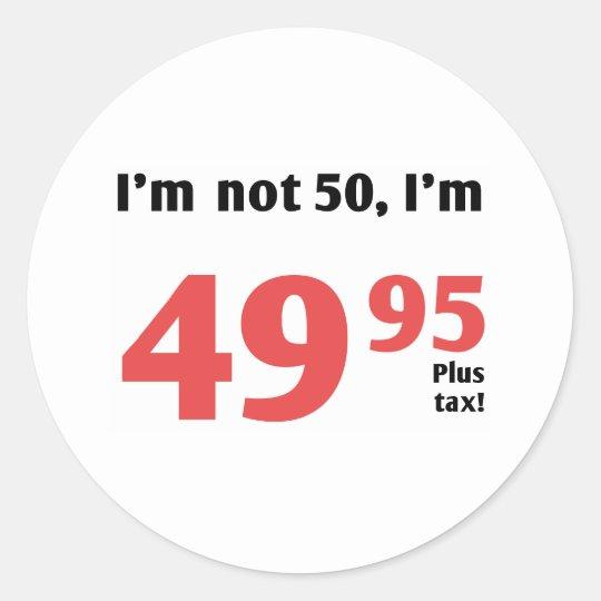 Fun 50th Birthday Plus Tax Classic Round Sticker