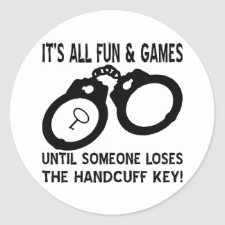 Fun And Games Until Someone Loses The Handcuff Key Classic Round Sticker