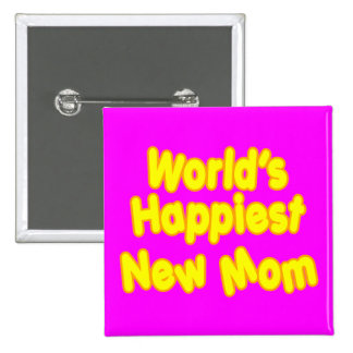 Fun Baby Showers New Moms  Worlds Happiest New Mom 2 Inch Square Button