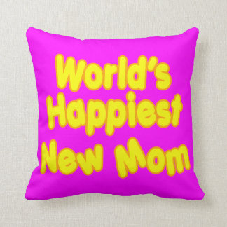 Fun Baby Showers New Moms  Worlds Happiest New Mom Throw Pillow