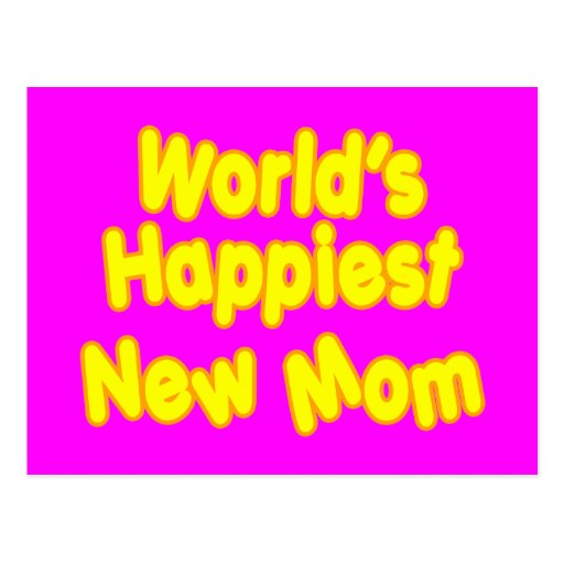 Fun Baby Showers New Moms  Worlds Happiest New Mom Postcard