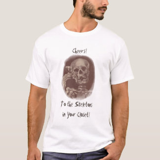 Fun Bar Cheers! To the skeletons in your closet T-Shirt