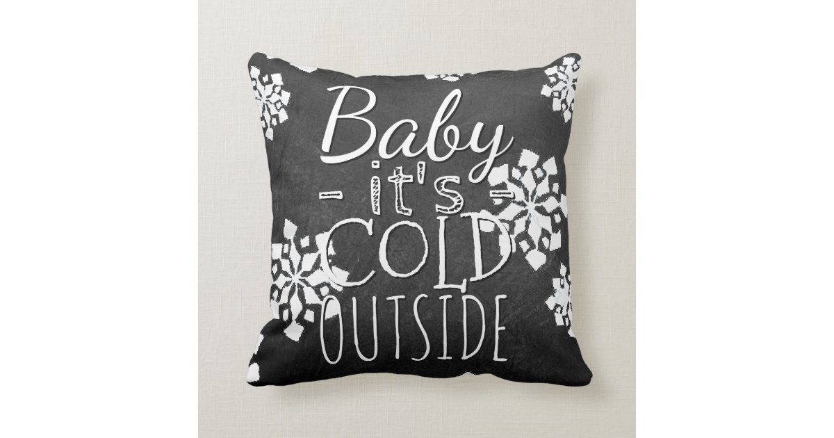 Fun Cute Baby Its Cold Outside Chalkboard Throw Pillow