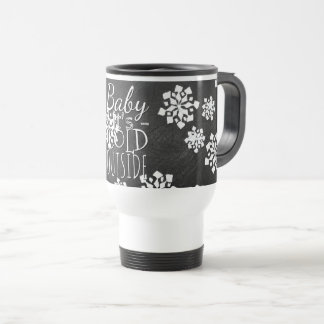 Fun Cute Baby Its Cold Outside Chalkboard Travel Mug