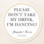 """Fun &quot;don&#39;t take my drink&quot; quote for dancing party round paper coaster<br><div class=""""desc"""">Let your guests dance all night long with these cute and funny coasters personalised with your names and date.</div>"""