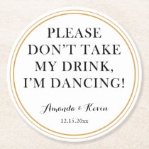 "Fun ""don't take my drink"" quote for dancing party round paper coaster"