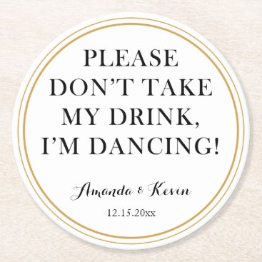 """DesignbyRedline Fun """"don't take my drink"""" quote for dancing party round paper coaster"""