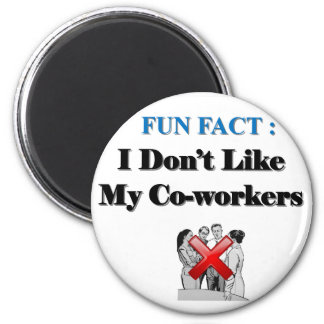 Fun Fact: I Don't Like My Co-workers Magnet