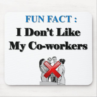 Fun Fact: I Don't Like My Co-workers Mouse Pad