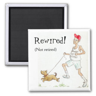Fun Fridge Magnet: Rewired not Retired!