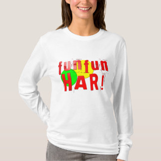 Fun Fun Har! T-Shirt