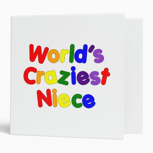 Fun Funny Humorous Nieces : World's Craziest Niece 3 Ring Binders