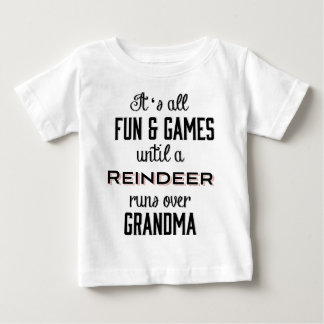 Fun & Games Until A Reindeer runs over Grandma Baby T-Shirt