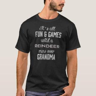 Fun & Games Until A Reindeer runs over Grandma T-Shirt