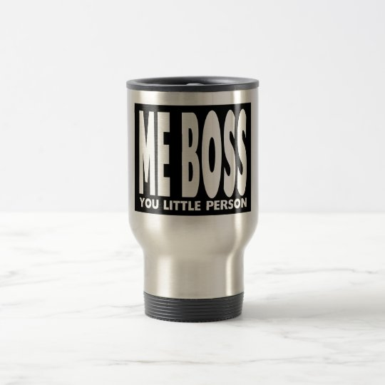 Fun Gifts for Bosses : Me Boss You Little Person Travel Mug