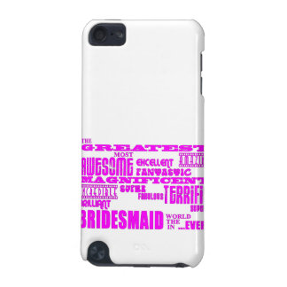 Fun Gifts for Bridesmaids : Greatest Bridesmaid iPod Touch (5th Generation) Cases