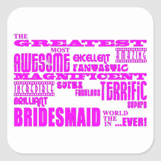 Fun Gifts for Bridesmaids : Greatest Bridesmaid Square Stickers