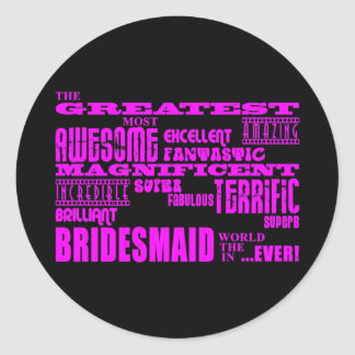 Fun Gifts for Bridesmaids : Greatest Bridesmaid Round Sticker