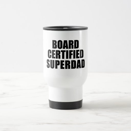 Fun Gifts for Dads : Board Certified Super Dad Travel Mug