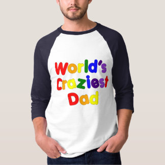Fun Gifts for Dads : World's Craziest Dad T-Shirt