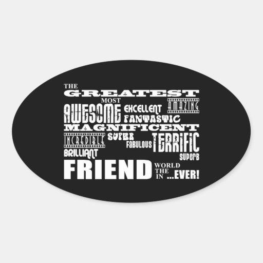 Fun Gifts for Friends : Greatest Friend Oval Sticker