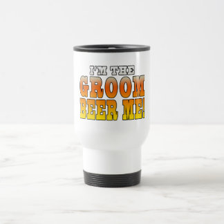 Fun Gifts for Grooms : I'm the Groom - Beer Me! Travel Mug