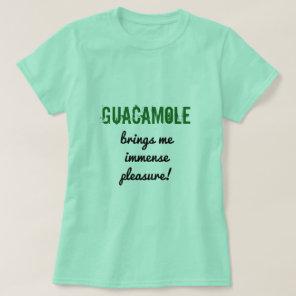 "Fun ""GUACAMOLE brings me immense pleasure!"" Shirt"