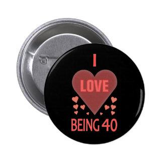 Fun I Love Being 40 Button Pin