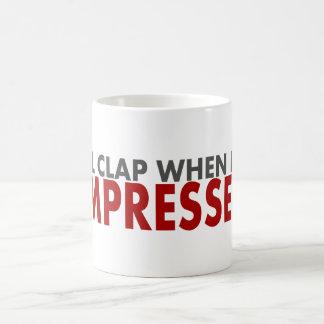 """Fun """"I'll Clap When I'm Impressed"""" mug"""