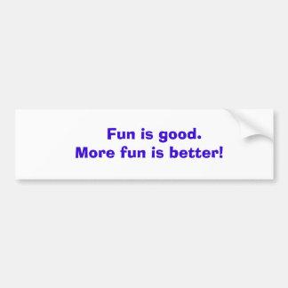 Fun is good.               ... car bumper sticker