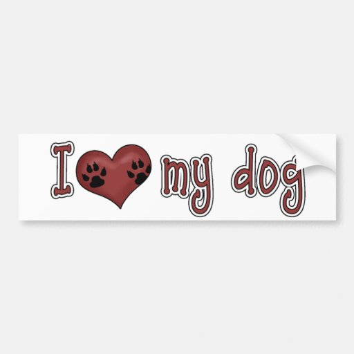 Fun Love my Dog Bumper Sticker Car Bumper Sticker
